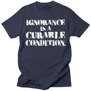 Ignorance is a Curable Condition shirt