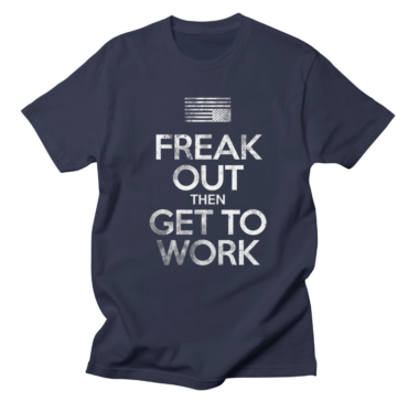 Freak Out and Get to Work
